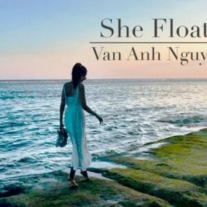 She Floats Music Video – Van-Anh Nguyen