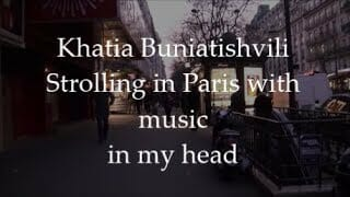 Khatia Buniatishvili  – Evening stroll in Paris (with music in my head)