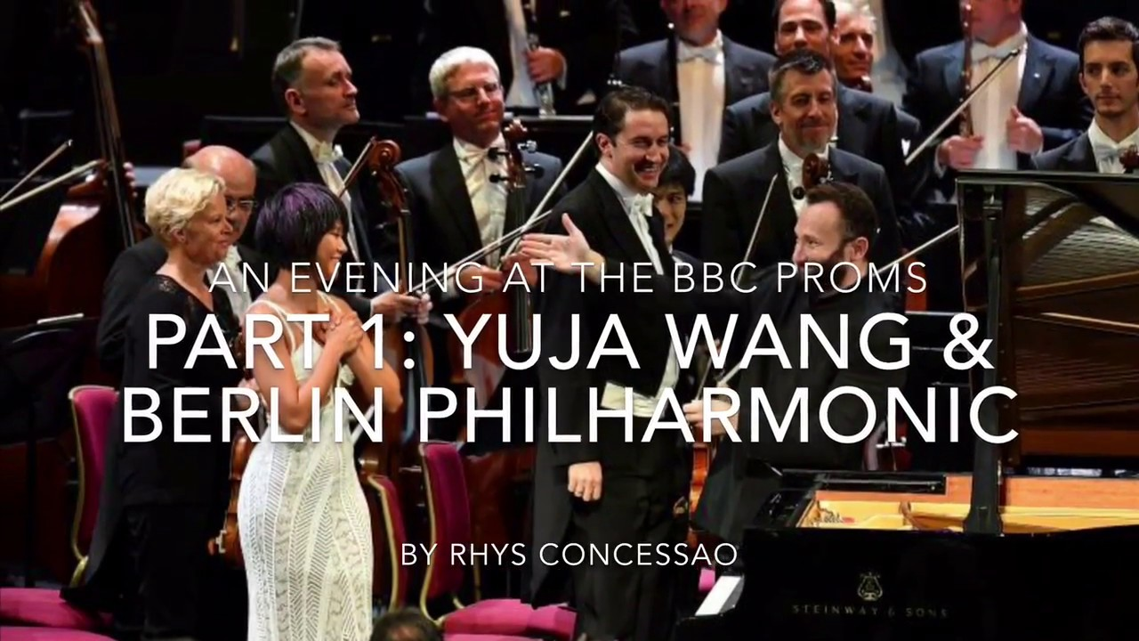 An evening at the BBC Proms – Part 1 of 2, with Yuja Wang & Berlin Philharmonic